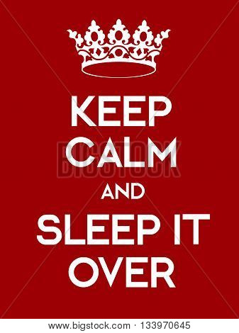 Keep Calm And Sleep It Over Poster