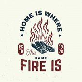 Home Is Where The Campfire Is Slogan. Vector Illustrator. Concept For Shirt Or Badge, Overlay, Print poster