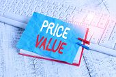 Word Writing Text Price Value. Business Concept For The Price Of A Product Based On What Customers T poster