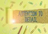 Word Writing Text Attention To Detail. Business Concept For Achieve Thoroughness And Accuracy Exactl poster