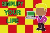 Handwriting Text Writing Simplify Your Life. Concept Meaning Manage Your Day Work Take The Easy Way  poster