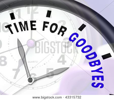 Time For Goodbyes Message Showing Farewell Or Bye