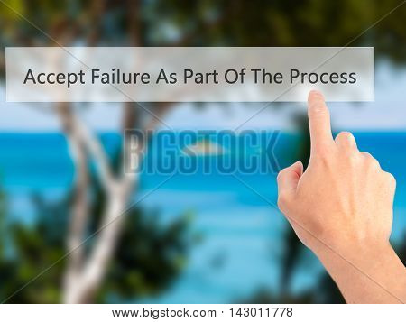 Accept Failure As Part Of The Process - Hand Pressing A Button On Blurred Background Concept On Visu
