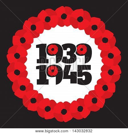 World War II commemorative symbol with dates 1939-1945 wreath with stylized poppies and phrase remember. Vector illustration in eps8 format.