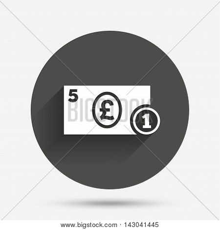 Cash sign icon. Pound Money symbol. GBP Coin and paper money. Circle flat button with shadow. Vector