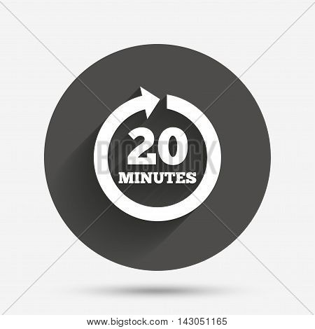 Every 20 minutes sign icon. Full rotation arrow symbol. Circle flat button with shadow. Vector