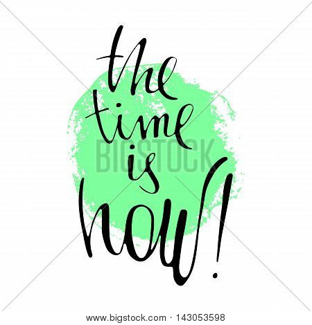 Phrase The time is now in handwriting. Modern hand drawn calligraphy. Lettering for print and posters. Typography poster design.