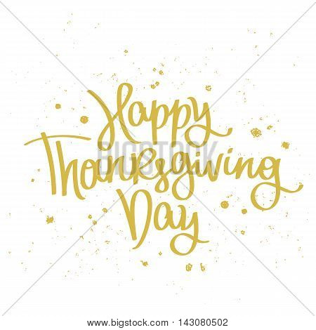 Happy Thanksgiving Day. The trend calligraphy. Vector illustration on white background. Great holiday gift card. Handwritten design.