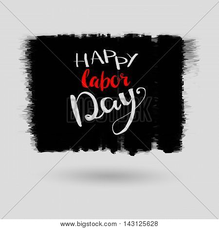 Happy Labor day typographic monochrome design. Usable as Labor day greeting cards posters. Hand Lettering on grunge ink background. Black dirty decoration with text. Vector illustration.