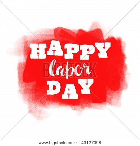 Happy Labor day typographic monochrome design. Usable as Labor day greeting cards posters. Hand Lettering on grunge ink background. Red dirty decoration with text. Vector illustration.