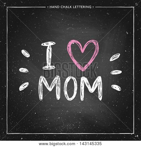Happy Mothers Day Card - hand drawn chalk letter on chalkboard I love mom - quote with pink heart design for greeting card poster banner printing mailing vector illustration
