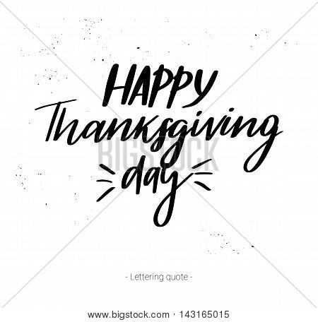 Hand Drawn Vector Calligraphic Phrase. Happy Thanksgiving Day. Modern Calligraphy With Inky Splashes