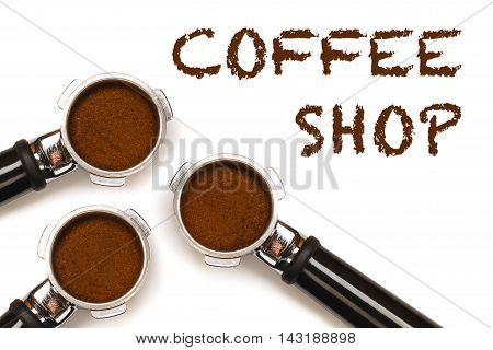 Three espresso coffee machine pistons with text Coffee Shop. With ground coffee isolated on white background.