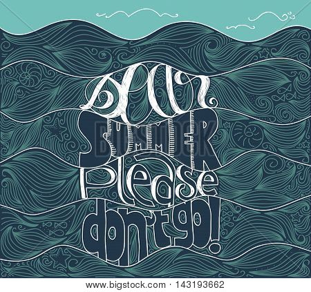 Handlettering of the quote Dear summer please don't go on a doodle sea background