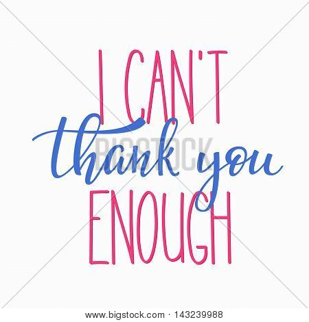 Thank you Friendship Family Positive quote thanksgiving lettering. Calligraphy postcard or poster graphic design typography element. Hand written vector postcard. I cant thank you enough