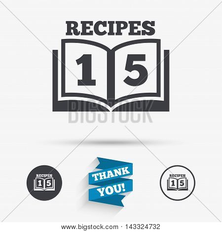 Cookbook sign icon. 15 Recipes book symbol. Flat icons. Buttons with icons. Thank you ribbon. Vector