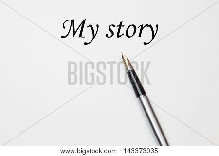 Fountain pen on My story, isolated on white