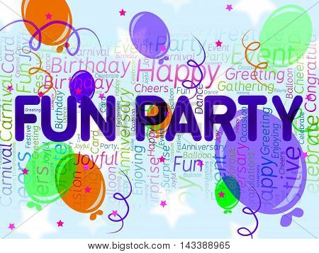 Fun Party Means Joyful Cheerful And Celebrations