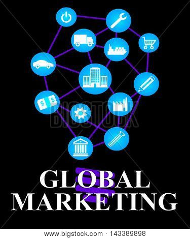 Global Marketing Represents World Ecommerce Or Worldwide Promotion