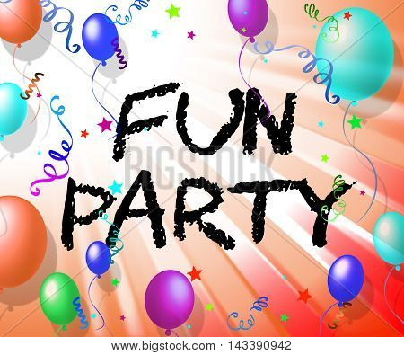 Fun Party Means Joyful Cheerful And Celebrating