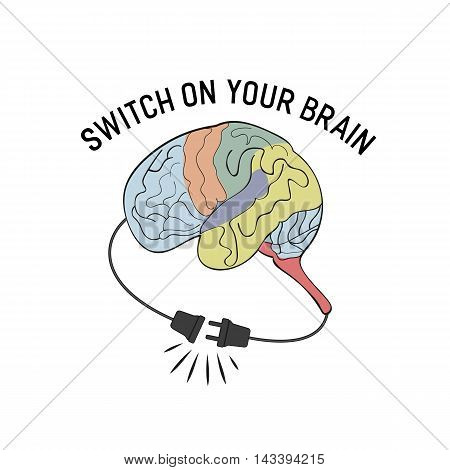 Inspirational Motivated Quote Switch on your brain. Typography Poster Concept with motivational words. Stylized Human brain. Unplugged electric cord and outlet. Vector Illustration