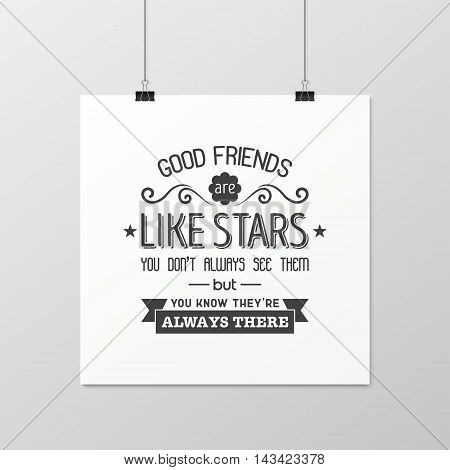 Good friends are like stars you do not always see them but you know they are always there - Quote typographical Background on the poster. Vector EPS10 illustration.