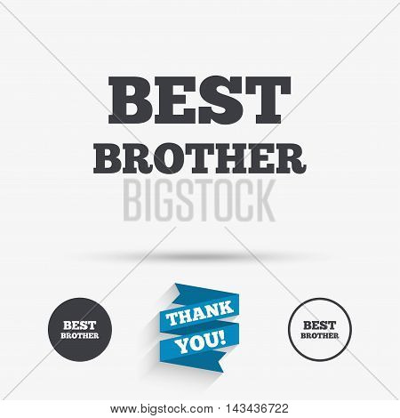 Best brother sign icon. Award symbol. Flat icons. Buttons with icons. Thank you ribbon. Vector