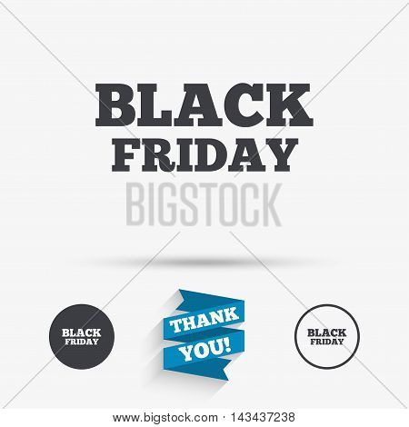 Black friday sign icon. Sale symbol. Special offer label. Flat icons. Buttons with icons. Thank you ribbon. Vector