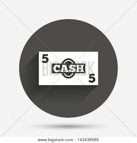 Cash sign icon. Money symbol. Coin and paper money. Circle flat button with shadow. Vector