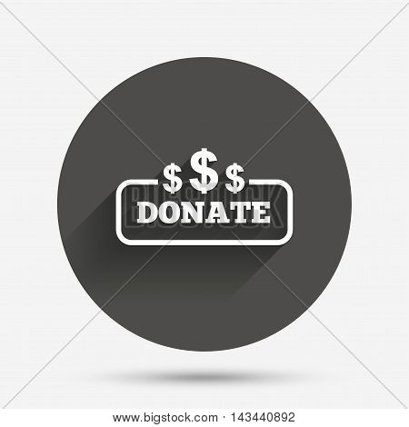 Donate sign icon. Dollar usd symbol. Circle flat button with shadow. Vector