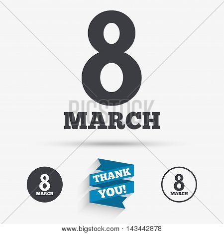 8 March Women's Day sign icon. Holiday symbol. Flat icons. Buttons with icons. Thank you ribbon. Vector