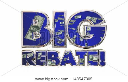 Big Rebate Get Tax Refund Money Back Words 3d Illustration