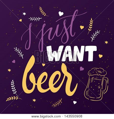 vector hand lettering quote - j just want beer - with doodle glass of beer, brunches and heart shapes.
