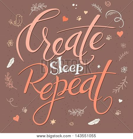 vector illustration of hand lettering text - create sleep repeat. It is surrounded with decorative elements - feathers, stars and flowers.