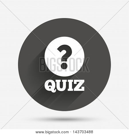 Quiz with question mark sign icon. Questions and answers game symbol. Circle flat button with shadow. Vector