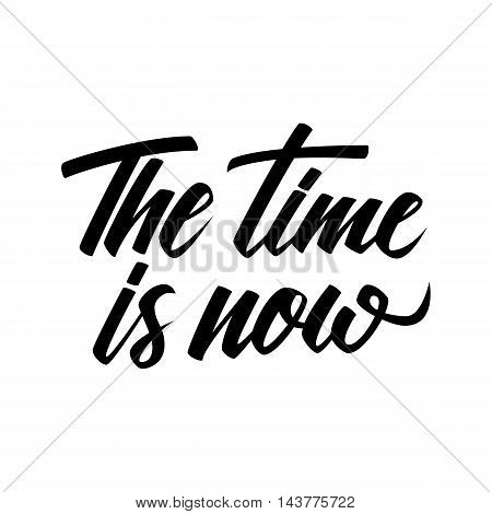 Handwritten inspirational phrase The time is now. Hand drawn elements for your design. Vector illustration.