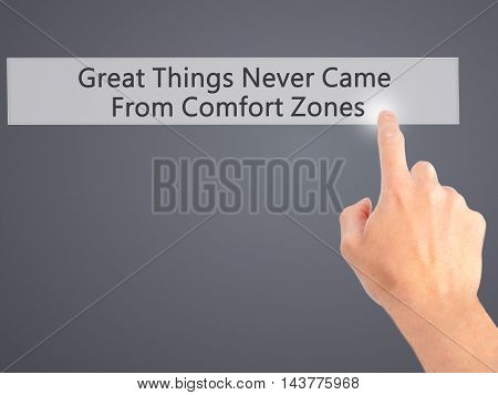 Great Things Never Came From Comfort Zones - Hand Pressing A Button On Blurred Background Concept On