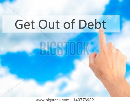 Get Out Of Debt - Hand Pressing A Button On Blurred Background Concept On Visual Screen.