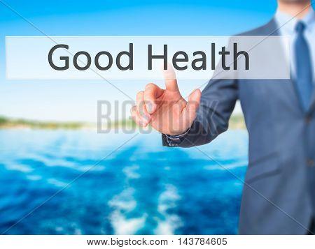 Good Health -  Businessman Press On Digital Screen.