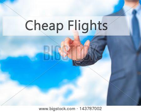 Cheap Flights -  Businessman Press On Digital Screen.