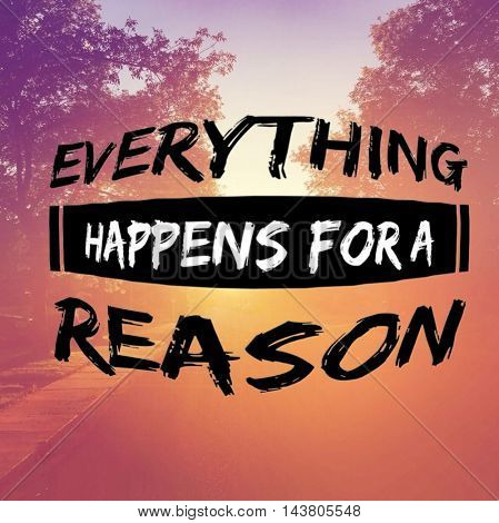 Quote - everything happens for a reason