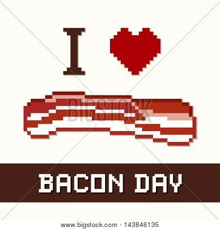 Bacon Day, I Love Bacon! Heart and a slice of pork. Popular holiday celebrated in the United States and around the world.