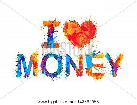 I love money. Vector watercolor splash paint