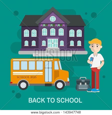 Schoolboy with school bag school bus school building in flat style. Back to school education concept illustration for web design layout banner diagram infographics.