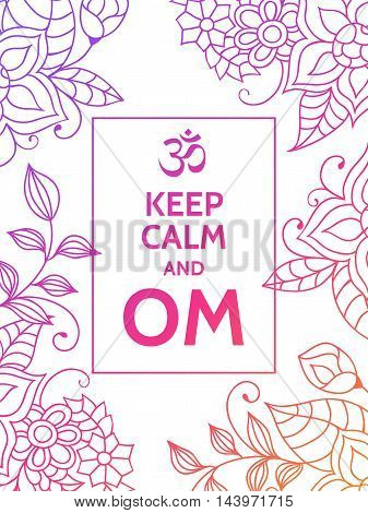Keep calm and OM. Om mantra motivational typography poster on white background with colorful purple and red floral pattern. Yoga and meditation studio poster or postcard.