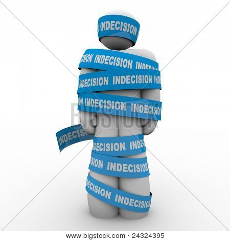An illustrated person stands wrapped up in tape marked Indecision illustrating that a failure to make an important decision can prevent you from moving, changing and surviving