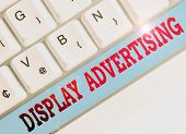 Text Sign Showing Display Advertising. Conceptual Photo Online Advertising That Is Typically A Desig poster