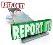 Keep Quiet and Report It words on a balance or see-saw to illustrate weighing your options and decis