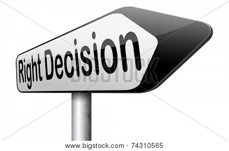 right decision important wise choice choose the correct way to go road sign