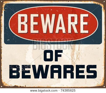 Vintage Metal Sign - Beware of Bewares - Vector EPS10. Grunge effects can be easily removed for a brand new, clean design.